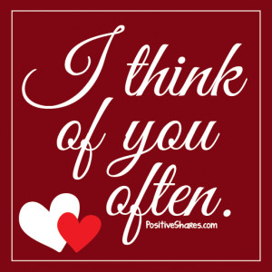 think of you often