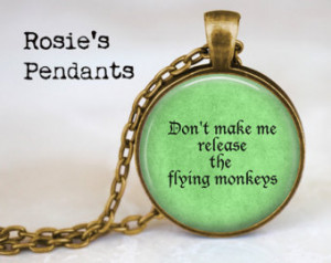 Don't make me release the flyi ng monkeys- Funny Quote Jewelry ...