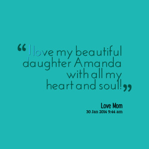 Quotes Picture: i love my beautiful daughter amanda with all my heart ...