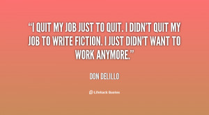 quit i didn t quit my job to write fiction i just didn t want to work ...
