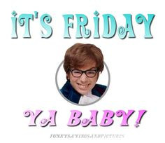 Funny Sayings and Pictures: It's Friday Baby More