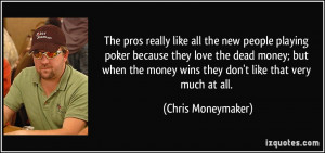 The pros really like all the new people playing poker because they ...