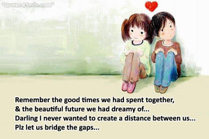 Remember the good times we had spent together, & the beautiful future ...