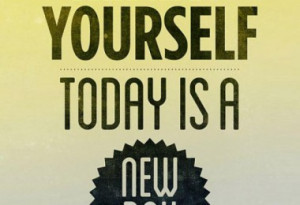 renew-yourself-today-is-a-new-day-inspirational-quotes-sayings ...