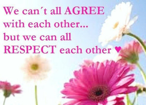 Agree to disagree and respect others points of view. Worth remembering ...