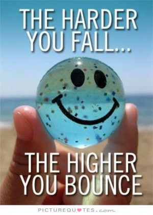 The harder you fall, the higher you bounce. Picture Quote #1