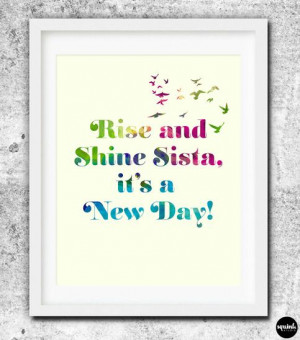 RISE AND SHINE SISTA, IT'S A NEW DAY!