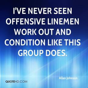 Allan Johnson - I've never seen offensive linemen work out and ...