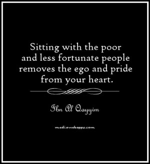 ... and less fortunate people removes the ego and pride from your heart