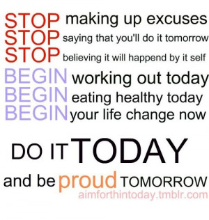 There are no excuses, start TODAY!