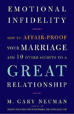 Emotional Infidelity: How to Affair-Proof Your Marriage and 10 Other ...