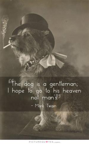 Dog Quotes Gentleman Quotes Heaven Quotes Mark Twain Quotes