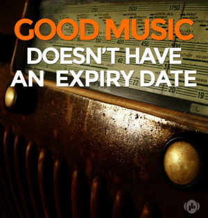 Good music has no expiry date. #quotes