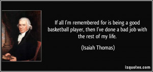 If all I'm remembered for is being a good basketball player, then I've ...