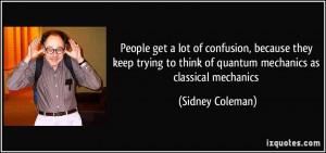 ... to think of quantum mechanics as classical mechanics - Sidney Coleman