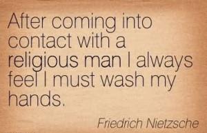 ... Feel I Must Wash My Hands. - Friedrick Nietzsche ~ Atheism Quotes