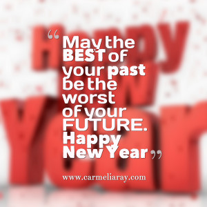 Quotes Picture: may the best of your past be the worst of your future ...