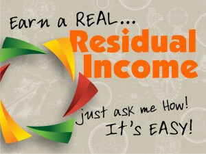 Earn a Real Residual Income, Just ask me how it easy!