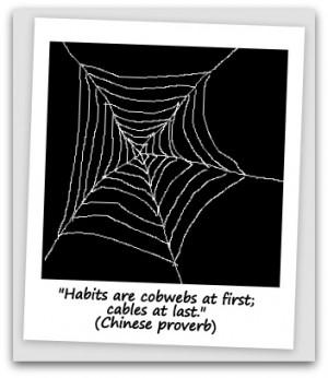 Habits are cobwebs at first; cables at last.