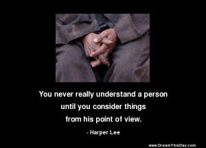 ... person until you consider things from his point of view. - Harper Lee