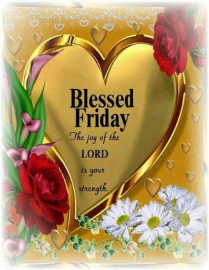 Have a Blessed Friday Pinners !!Happy Friday, Weeks Quotes, Friday ...