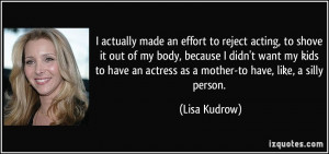 actually made an effort to reject acting, to shove it out of my body ...