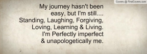 ... , Learning & Living.I'm Perfectly imperfect& unapologetically me