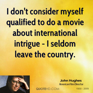 don't consider myself qualified to do a movie about international ...