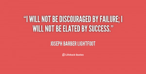 quote-Joseph-Barber-Lightfoot-i-will-not-be-discouraged-by-failure ...