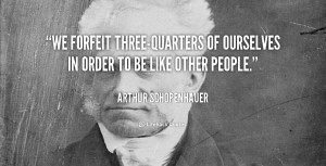 We forfeit three-quarters of ourselves in order to be like other ...