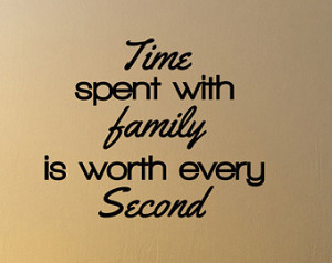 Time Spent With Family Is Worth Every Vinyl Wall Decals Quotes Sayings ...