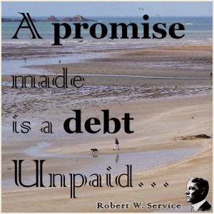 promise made is a debt unpaid.