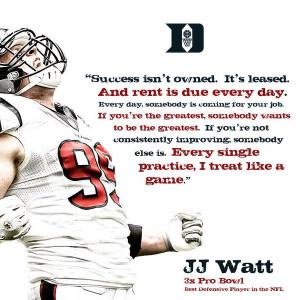 Success Isn 39 t Owned Leased Its J J Watt