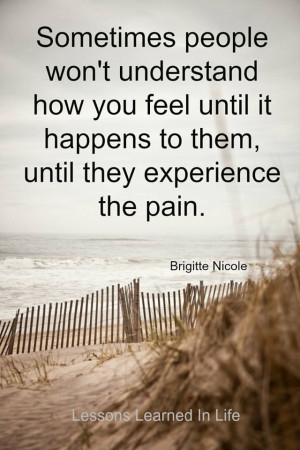 ... they experience the pain. Brigitte Nicole Lessons Learned In Life