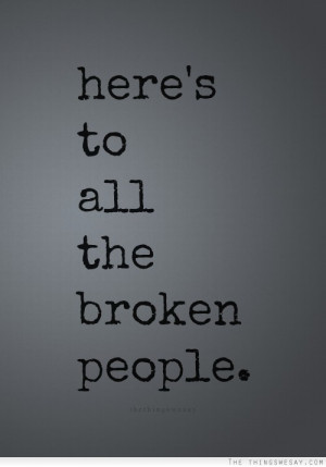 Here's to all the broken people