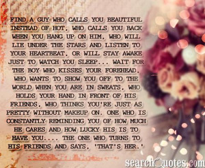 Find a guy who calls you beautiful instead of hot, who calls you back ...