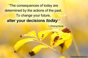 """Inspirational Quote: """"The consequences of today are determined by ..."""