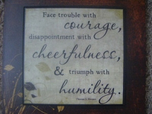 ... things happen, sometimes, you have to be strong to face adversities