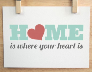 Home is where the heart is…