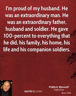 proud of my husband. He was an extraordinary man. He was an ...