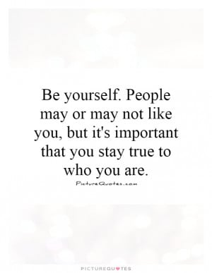 ... -you-but-its-important-that-you-stay-true-to-who-you-are-quote-1.jpg