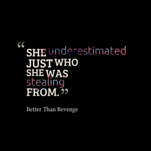 Quotes Picture: she underestimated just who she was stealing from