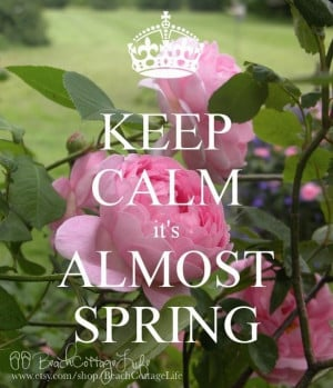 Keep Calm it's Almost Spring!