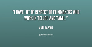 have lot of respect of filmmakers who work in Telugu and Tamil ...