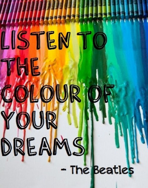 ... colour of your dreams. The Beatles - Poster #success #quote #taolife