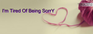 Tired Of Being SorrY Profile Facebook Covers