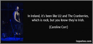 Ireland, it's been like U2 and The Cranberries, which is rock, but you ...