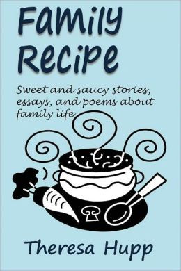 ... Recipe: Sweet and saucy stories, essays, and poems about family life