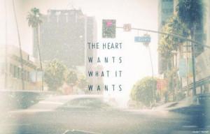The heart wants what it wants