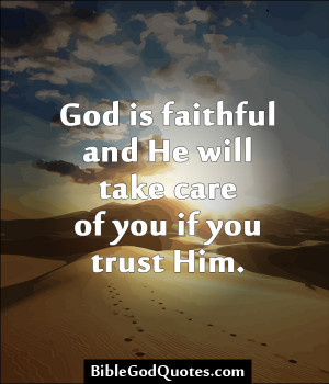 God Is Faithful And He Will Take Care Of You If You Trust Him. ~ Bible ...